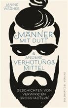 Janine Wagner - Männer mit Dutt und andere Verhütungsmittel