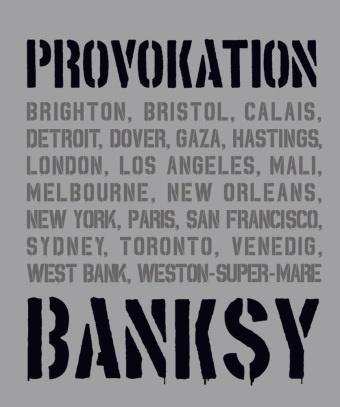 Patrick Potter, Gar Shove, Gary Shove, Xavier Tapies - BANKSY PROVOKATION - Alle Werke in einem Buch