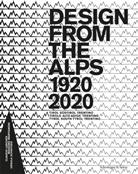 Antonio Benincasa, Claudio Larcher, Claudio / Martignoni / Larcher, Kunst Meran, Claudio Larcher, Massimo Martignoni... - Design from the Alps 1920-2020