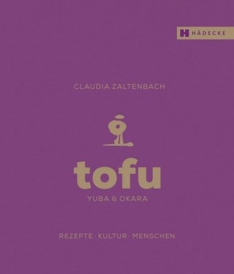 Claudia Zaltenbach, Yuki Shirono, Claudia Zaltenbach - Tofu, Yuba & Okara - Rezepte, Kultur, Menschen