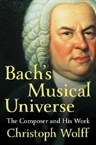 Chirstoph Wolff, Christoph Wolff - Bach's Musical Universe