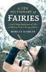 Morgan Daimler - New Dictionary of Fairies, A - A 21st Century Exploration of Celtic and Related Western European Fairies