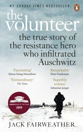 Jack Fairweather - The Volunteer - The True Story of the Resistance Hero who Infiltrated Auschwitz