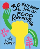 Ollie Hunter - 30 Easy Ways to Join the Food Revolution