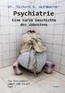 Richard A (Dr.) Huthmacher, Richard A. Huthmacher - Psychiatrie - Eine kurze Geschichte des Wahnsinns