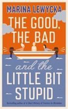 Marina Lewycka - The Good, The Bad and the Little Bit Stupid