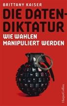 Brittany Kaiser - Die Datendiktatur - Wie Wahlen manipuliert werden