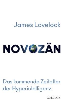 Bryan Appleyard, Jame Lovelock, James Lovelock - Novozän - Das kommende Zeitalter der Hyperintelligenz