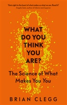 Brian Clegg - What Do You Think You Are?