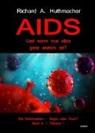 Richard A (Dr.) Huthmacher, Richard A. Huthmacher - AIDS - Und wenn nun alles ganz anders ist?