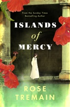 Rose Tremain - Islands of Mercy