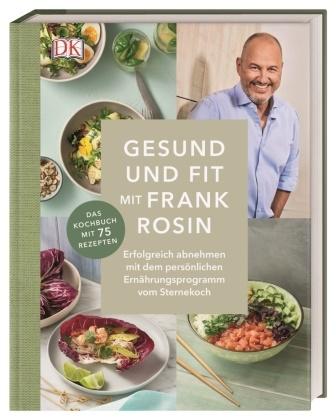 Frank Rosin - Gesund und fit mit Frank Rosin - Erfolgreich abnehmen mit dem persönlichen Ernährungsprogramm vom Sternekoch. Das Kochbuch mit 75 Rezepten