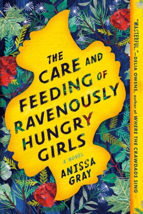 Anissa Gray - The Care and Feeding of Ravenously Hungry Girls - A Novel