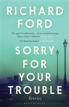 Richard Ford, FORD RICHARD - SORRY FOR YOUR TROUBLE
