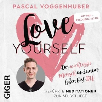 Pascal Voggenhuber - Love Yourself, Audio-CD (Hörbuch) - Geführte Meditationen zur Selbstliebe. Mit Musik. Enthält die Heilfrequenz 432 Hz.