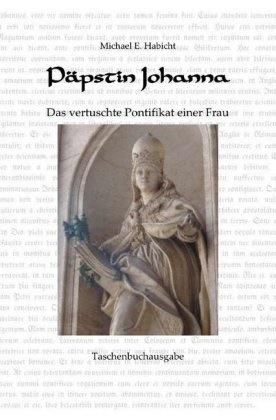 Michael E Habicht, Michael E. Habicht - Päpstin Johanna - Das vertuschte Pontifikat einer Frau