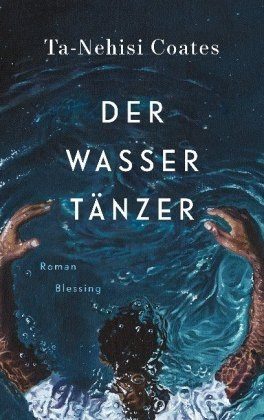 Ta-Nehisi Coates - Der Wassertänzer - Roman