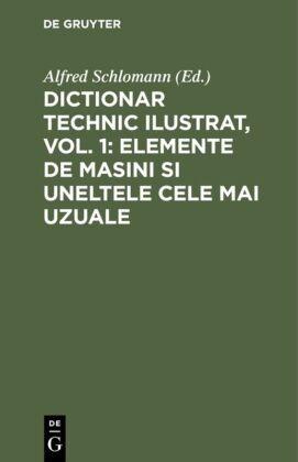 Alfre Schlomann, Alfred Schlomann - Dictionar technic ilustrat, Vol. 1: Elemente de Masini si uneltele cele mai uzuale