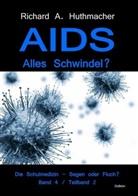 Richard A (Dr.) Huthmacher, Richard A. Huthmacher - AIDS - Alles Schwindel?