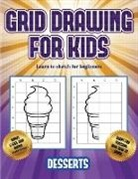 James Manning - Learn to sketch for beginners (Grid drawing for kids - Desserts): This book teaches kids how to draw using grids