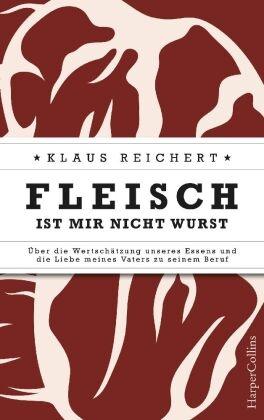Klaus Reichert - Fleisch ist mir nicht Wurst - Über die Wertschätzung unseres Essens und die Liebe meines Vaters zu seinem Beruf