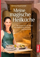 Bettina Hauenschild - Meine magische Heilküche