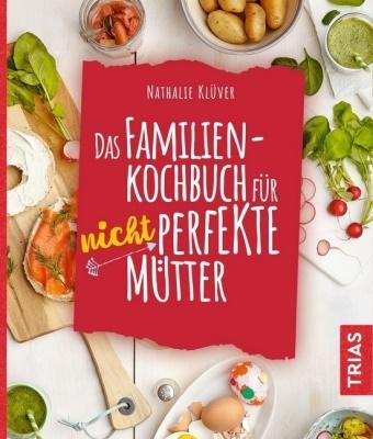 Nathalie Klüver - Das Familienkochbuch für nicht perfekte Mütter - Über 80 Rezepte