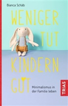 Bianca Schäb - Weniger tut Kindern gut