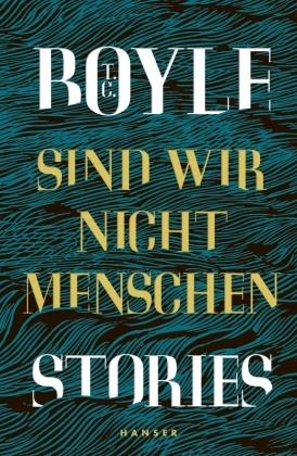 T. C. Boyle - Sind wir nicht Menschen - Stories