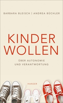 Barbar Bleisch, Barbara Bleisch, Andrea Büchler - Kinder wollen - Über Autonomie und Verantwortung