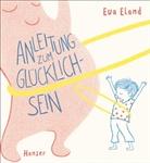 Eva Eland - Anleitung zum Glücklichsein