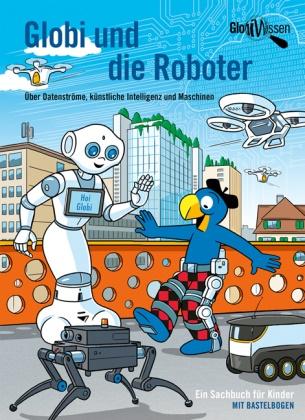 Atlant Bieri, Daniel Frick, Daniel Frick - Globi und die Roboter - Über Datenströme, künstliche Intelligenz und Maschinen