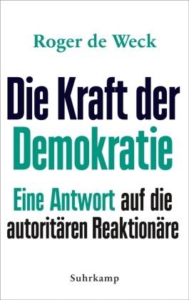 Roger de Weck - Die Kraft der Demokratie - Eine Antwort auf die autoritären Reaktionäre