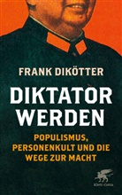 Frank Dikötter - Diktator werden