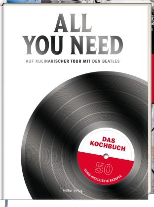 Silke Martin, Hubertus Schüler - All you need - Auf kulinarischer Tour mit den Beatles. Das Kochbuch mit 50 song-inspirierten Rezepten