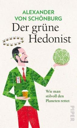 Alexander von Schönburg, Alexander von Schönburg - Der grüne Hedonist - Wie man stilvoll den Planeten rettet