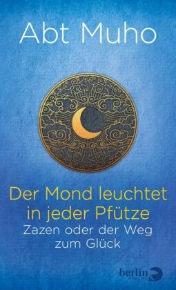 Muho, (Abt) Muho - Der Mond leuchtet in jeder Pfütze - Zazen oder der Weg zum Glück