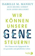 Jean-Miche Gurret, Jean-Michel Gurret, Lefief-Delc, Alix Lefief-Delcourt, Isabelle Mansuy, Isabelle M. Mansuy - Wir können unsere Gene steuern!