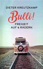 Dieter Kreutzkamp - Bulli! Freiheit auf vier Rädern