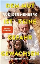 Rüdiger Nehberg - Dem Mut ist keine Gefahr gewachsen