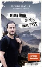 Kerstin Greiner, Mehd Maturi, Mehdi Maturi - In den Iran. Zu Fuß. Ohne Pass.