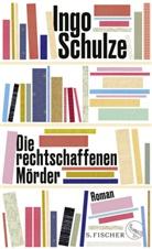 Ingo Schulze - Die rechtschaffenen Mörder