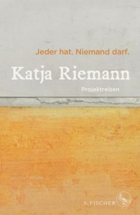 Katja Riemann - Jeder hat. Niemand darf.; . - Projektreisen