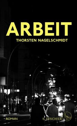 Thorsten Nagelschmidt - Arbeit - Roman