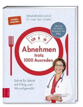 Silja Schäfer, Silja (Dr. med.) Schäfer - Abnehmen trotz 1000 Ausreden - Schritt für Schritt mit Erfolg zum Wunschgewicht. Mehr als 60 Schlank-Rezepte für den Alltag