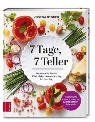 7 Tage, 7 Teller - Die schnelle Woche. Köstlich kochen von Montag bis Sonntag