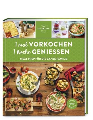 Alexander Dölle, Klau Schäfer, Sarah Schocke - 1 mal vorkochen - 1 Woche genießen - Meal Prep für die ganze Familie