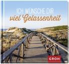 Groh Verlag, Groh Redaktionsteam, Gro Redaktionsteam - Ich wünsche dir viel Gelassenheit