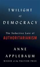 Anne Applebaum - Twilight of Democracy