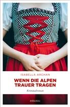 Isabella Archan - Wenn die Alpen Trauer tragen